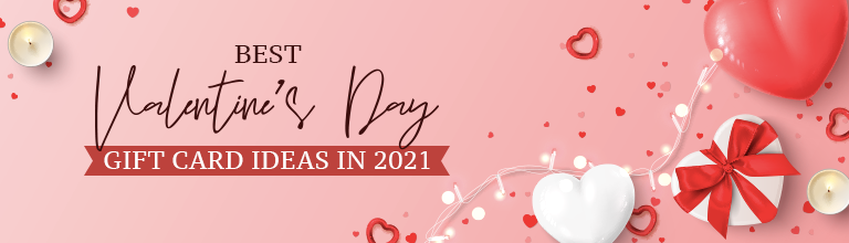 Valentine Day Gift Card Ideas in 2021 to Melt their Heart